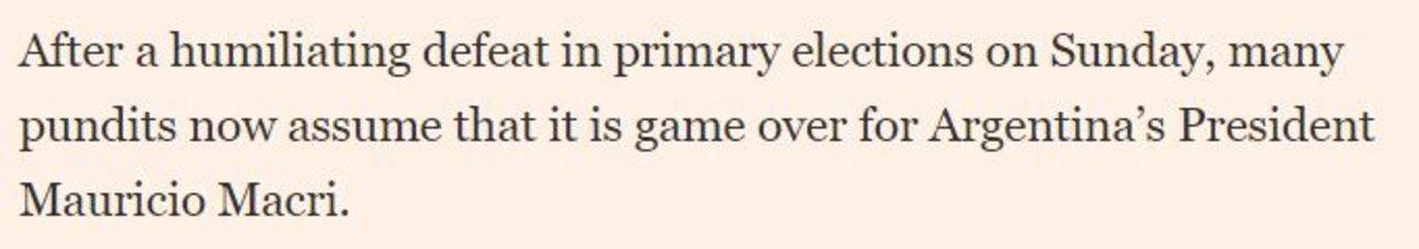 """""""Después de la humillante derrota en elecciones primerias del domingo, muchos expertos asumen que se avecina el fin del presidente argentino Mauricio Macri"""" - Financial Times"""